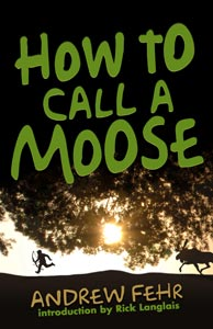 How To Call A Moose - by Andrew Fehr